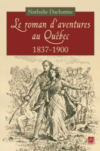 Le roman d'aventures au Québec (1837-1900)